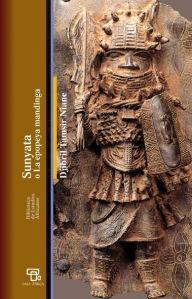 Portada de Sunyata o la epopeya mandinga, de Djibril Tamsir Niane, representa uno de los grandes relatos transmitidos por la tradición oral a lo largo de los siglos.